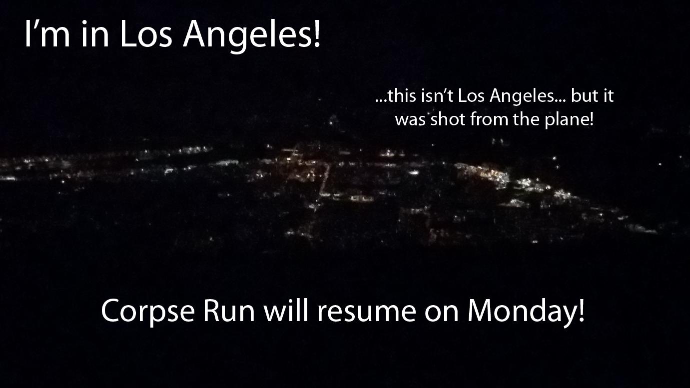 Corpse Run 597.5: LA!